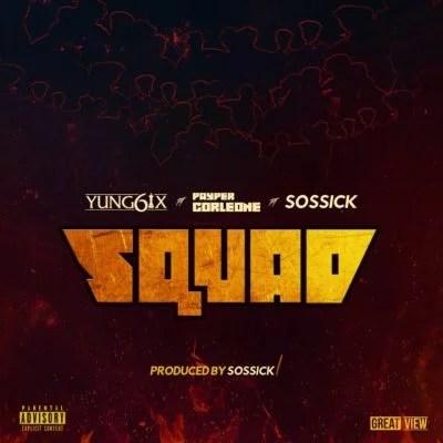 Yung6ix ft. Sossick & Payper Corleone - Squad Mp3 Audio Download