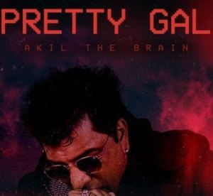 Akil The Brain - Pretty Gal (Audio + Video) Mp3 Mp4 Download