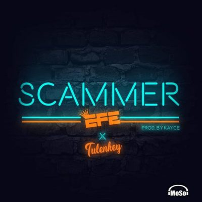 Efe ft. Tulenkey - Scammer Mp3 Audio Download