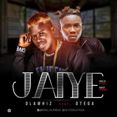 Olawhiz Ft. Otega - Jaiye Mp3 Audio Download