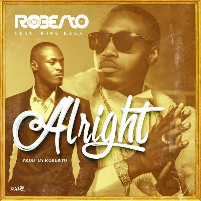 Roberto Ft. King Kaka - Alright Mp3 Audio Download