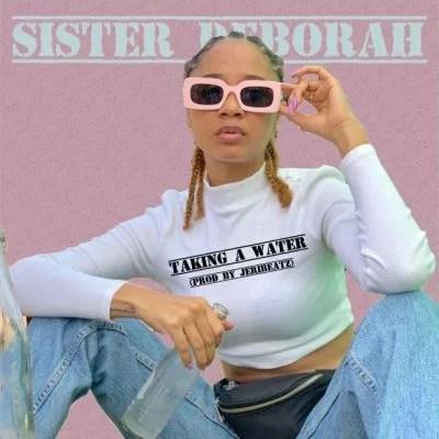 Sister Deborah - Taking A Water (Prod. Jeribeatz) Mp3 Audio Download