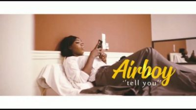 VIDEO: Airboy - Tell You Mp4 Download