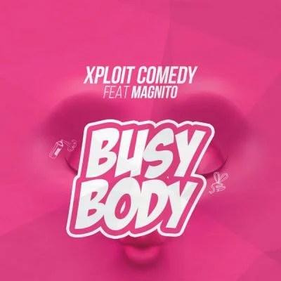 Xploit Comedy Ft. Magnito - Busy Body Mp3 Audio Download