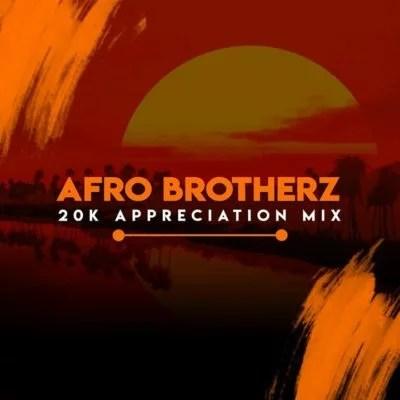 Afro Brotherz - 20K Appreciation Mix Mp3 Audio Download