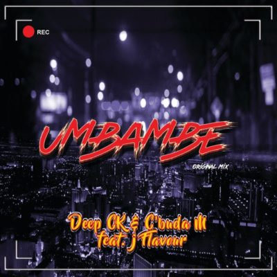Deep CK  CBuda M Ft J Flavour   Umbambe 1 - AUDIO MP3: Deep CK & C'Buda M Ft. J Flavour – Umbambe