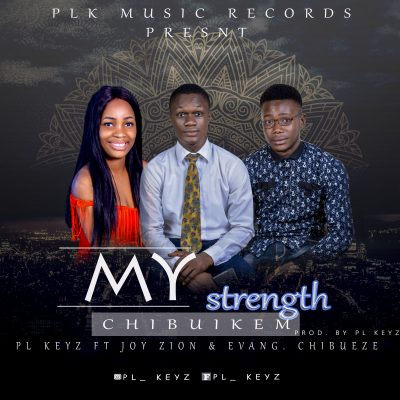PL Keyz Ft. Joy Zion x Evang. Chibueze - My Strength Mp3 Audio Download