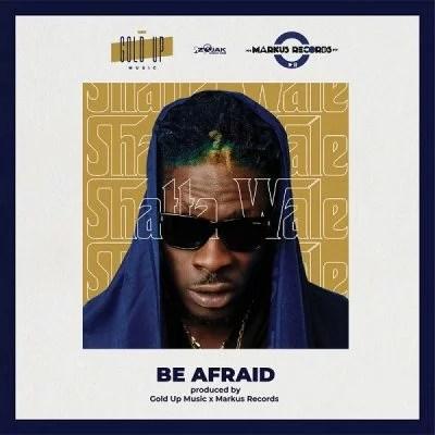 Shatta Wale - Be Afraid Mp3 Audio Download