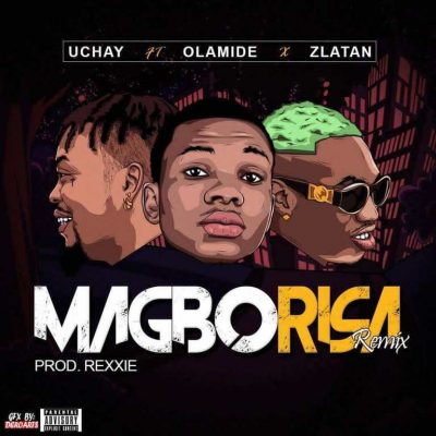 Uchay Ft. Olamide X Zlatan Ibile - Magborisa (Remix) Mp3 Audio Download