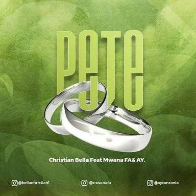 Christian Bella - Pete Ft. AY & Mwana FA (Audio + Video) Mp3 Mp4 Download