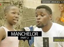 VIDEO: Mark Angel Comedy - MANCHELOR Part 2  (Episode 219) 8 Download
