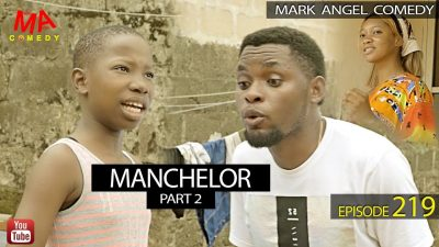 VIDEO: Mark Angel Comedy - MANCHELOR Part 2  (Episode 219) Mp4 Download