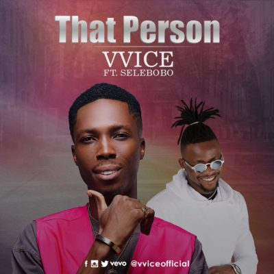 Vvice Ft. Selebobo - That Person Mp3 Audio Download