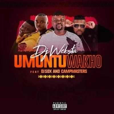 DJ Websta - Umuntu Wakho Ft. Dj Sox & CampMasters Mp3 Audio Download