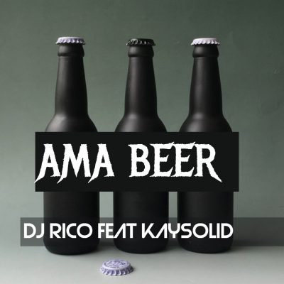 by Dj Rico - Ama Beer Ft. Kaysolid Mp3 Audio Download
