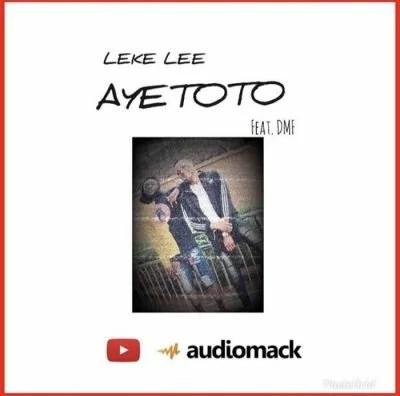 Leke Lee - Ayetoto Ft. Dmf (Audio + Video) Mp3 Mp4 Download