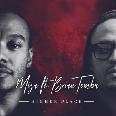 Miza - Higher Place Ft. Brian Temba Mp3 Audio Download