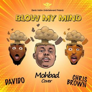 Mohbad - Blow My Mind (Davido, Chris Brown Cover) Mp3 Audio Download