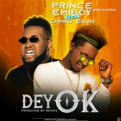 Prince Emiboy Ft. Chinko Ekun - Dey OK (Audio + Video) Mp3 mp4 Download