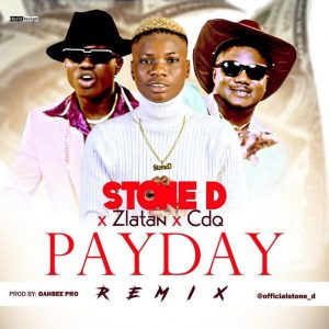 by Stone D - Pay Day (Remix) Ft. Zlatan & CDQ Mp3 Audio Download