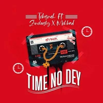by Tobisneh Ft. Zinoleesky & Mohbad - Time No Dey mp3 Audio Download