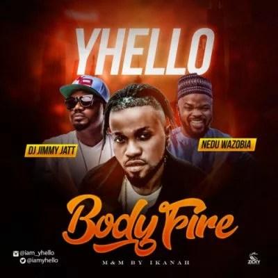 Yhello Ft. DJ Jimmy Jatt & Nedu Wazobia - Body Fire Mp3 Audio Download
