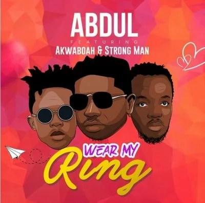 Abdul Ft. Akwaboa X StrongMan - Wear My Ring Mp3 Audio Download