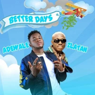 Adewale Ft. Zlatan Ibile - Better Days Mp3 Audio Download