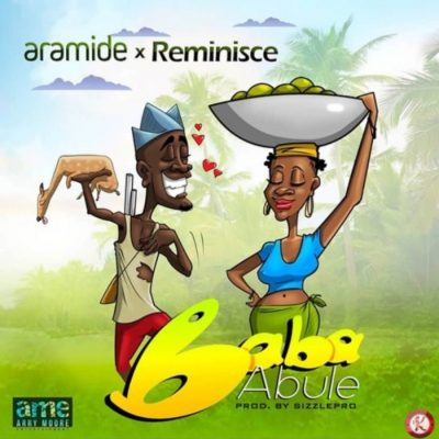 Aramide Ft. Reminisce - Baba Abule (Prod. by SizzlePro) Mp3 Audio Download