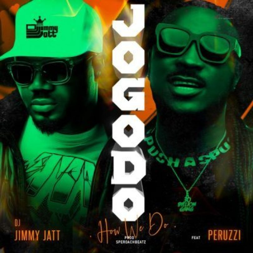 Lyrics of Jogodo by DJ Jimmy Jatt and Peruzzi