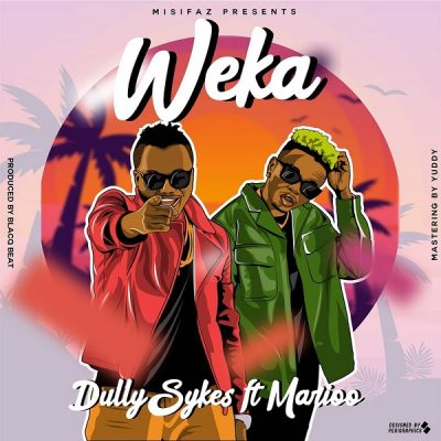 Dully Sykes - Weka Ft. Marioo Mp3 Audio Download
