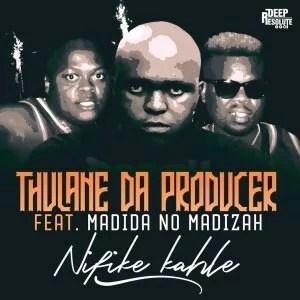 Thulane Da Producer - Nifike Kahle Ft. Madida no Madizah Mp3 Audio Download