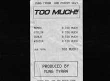 Yung Tyran - Too Much Ft. Priddy Ugly 13 Download