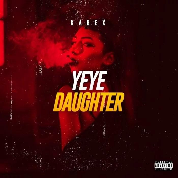 Kabex - Yeye Daughter (Mo Nbo) Mp3 Audio Download