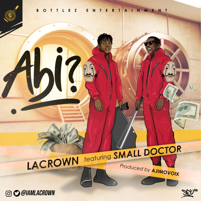 Lacrown Ft. Small Doctor - Abi Mp3 Audio Download