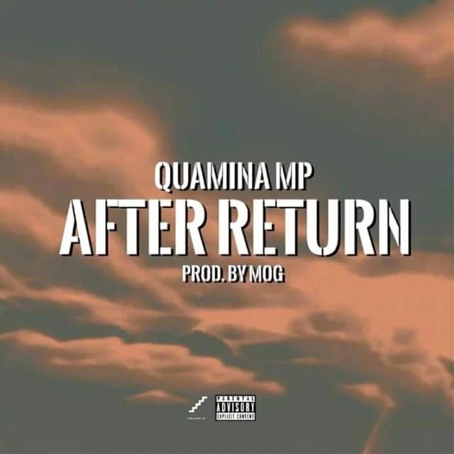 Quamina MP - After Return (Prod. by MOG Beatz) Mp3 Audio Download