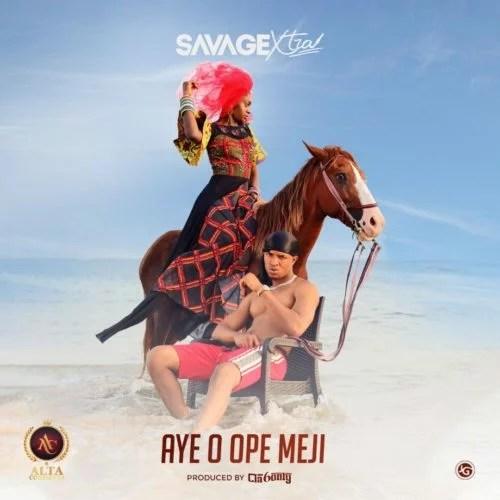 Savage Xtra - Aye O Opemeji Mp3 Audio Download