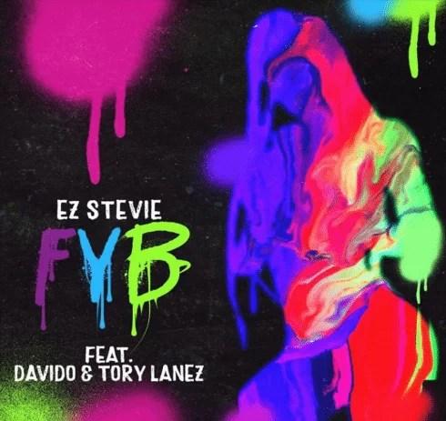 Ez Stevie - FYB (Free Your Body) Ft. Davido, Tory Lanez Mp3 Audio Download