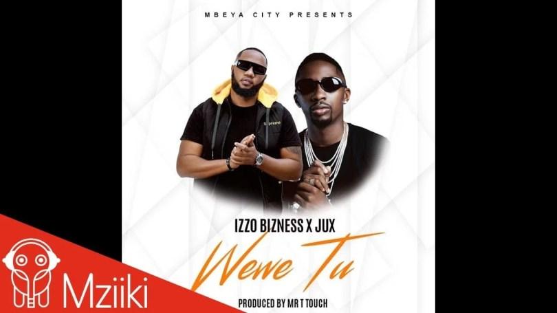 Izzo Bizness Ft. Jux - Wewe Tu Mp3 Audio Download