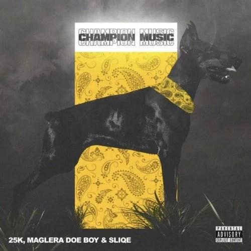 Maglera Doe Boy x 25K x Sliqe - Championship Mp3 Audio Download