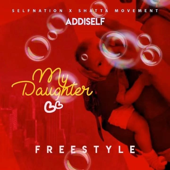 Addi Self - My Daughter (Freestyle) Mp3 Audio Download