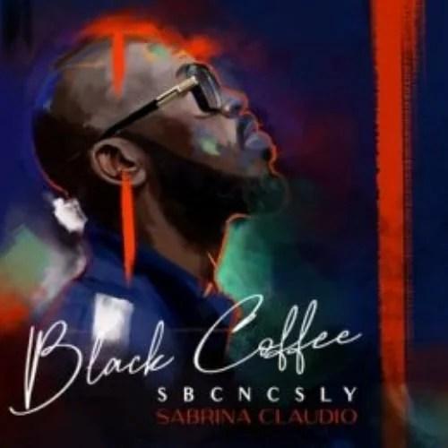 Black Coffee Ft Sabrina Claudio SBCNCSLY Mp3 Audio Download