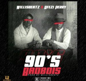 WillisBeatz - 90s BadBois Ft. Afezi Perry Mp3 Audio Download
