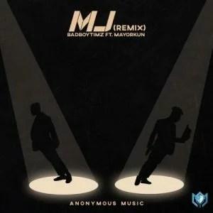 Bad Boy Timz Ft. Mayorkun - MJ (Remix) Mp3 Audio Download