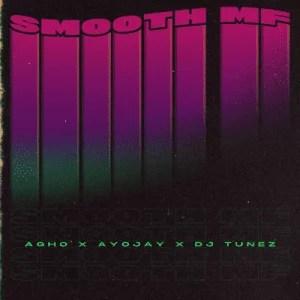 Agho Ft. Ayo Jay, DJ Tunez - Smooth MF Mp3 Audio Download