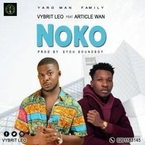 Vybrit Leo Ft. Article Wan - Noko Mp3 Audio Download