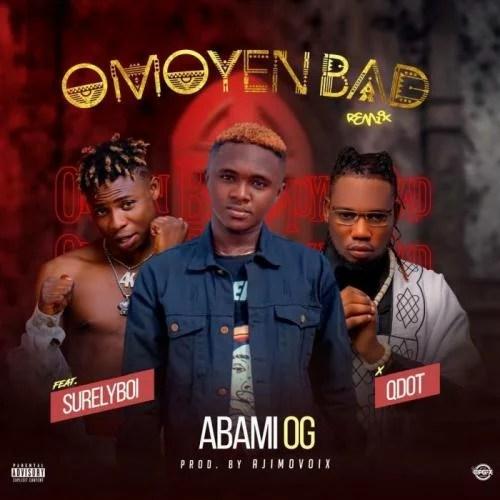 Abami OG Ft. Qdot & Surely Boy - Omoyen Bad (Remix)