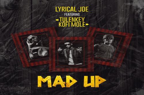 Lyrical Joe - Mad Up Ft. Tulenkey, Kofi Mole Mp3