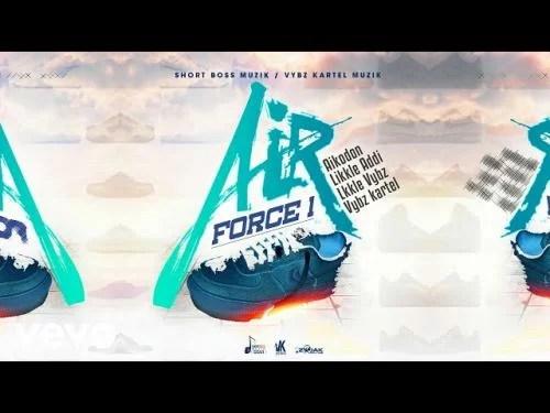 Vybz Kartel, Likkle Vybz, Likkle Addi, Aikodon, Nae Finesse - Air Force 1