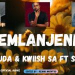 De Mthuda & Kwiish SA - Emlanjeni ft Sir Trill